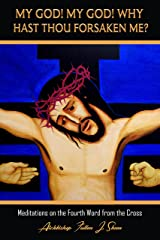 My God! My God! Why Hast Thou Forsaken Me?: Meditations on the Fourth Word from the Cross (The Seven Last Words Explained Book 4) Kindle Edition