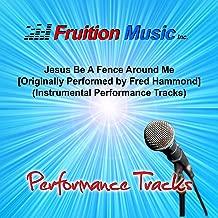 Jesus Be a Fence Around Me [Originally Performed by Fred Hammond] (Instrumental Performance Tracks)
