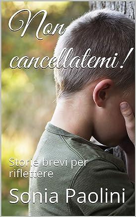 Non cancellatemi!: Storie brevi per riflettere (stop bullying Vol. 10)