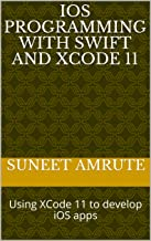 iOS Programming With Swift and XCode 11: Using XCode 11 to develop iOS apps (English Edition)