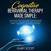 Cognitive Behavioral Therapy Made Simple: A Step by Step Guide to Becoming Your OWN Therapist by Managing Stress and Overc...