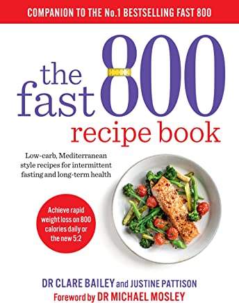 The Fast 800 Recipe Book: Low-carb, Mediterranean style recipes for intermittent fasting and long-term health
