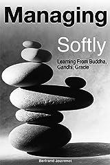 Managing Softly: Learning From Buddha, Gandhi, Gracie (English Edition) Format Kindle