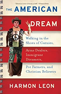The American Dream: Walking in the Shoes of Carnies, Arms Dealers, Immigrant Dreamers, Pot Farmers, and Christian Believ