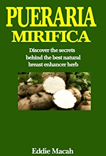 Pueraria Mirifica - Discover the secrets behind the best natural breast enhancer herb.