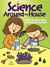 Science Around the House: Simple Projects Using Household Recyclables (Dover Children's Science Books)