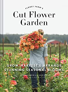 Floret Farm's Cut Flower Garden: Grow, Harvest, and Arrange Stunning Seasonal Blooms (Gardening Book for Beginners, Floral Design and Flower Arranging Book)