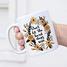 11 Ounces Coffee Mug, Coffee Mug 11Oz Don't Let The Hard Days Win Mug Uplifting Inspirational Mug Quote Mug Motivational Coffee Mug Coffee Cup Floral Coffee Mug Mug Gift
