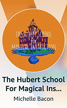 The Hubert School For Magical Instruction