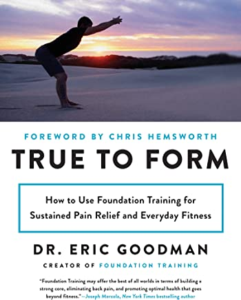 True to Form: How to Use Foundation Training for Sustained Pain Relief and Everyday Fitness (English Edition)
