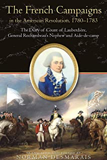 The French Campaigns in the American Revolution, 1780-1783: The Diary of Count of Lauberdière, General Rochambeau's Nephew and Aide-de-camp