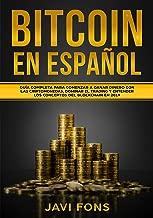 Bitcoin en Español: Guía Completa para Comenzar a ganar dinero con las Criptomonedas, dominar el Trading y entender los conceptos del Blockchain en 2019 ... XRP, Blockchain nº 1) (Spanish Edition)