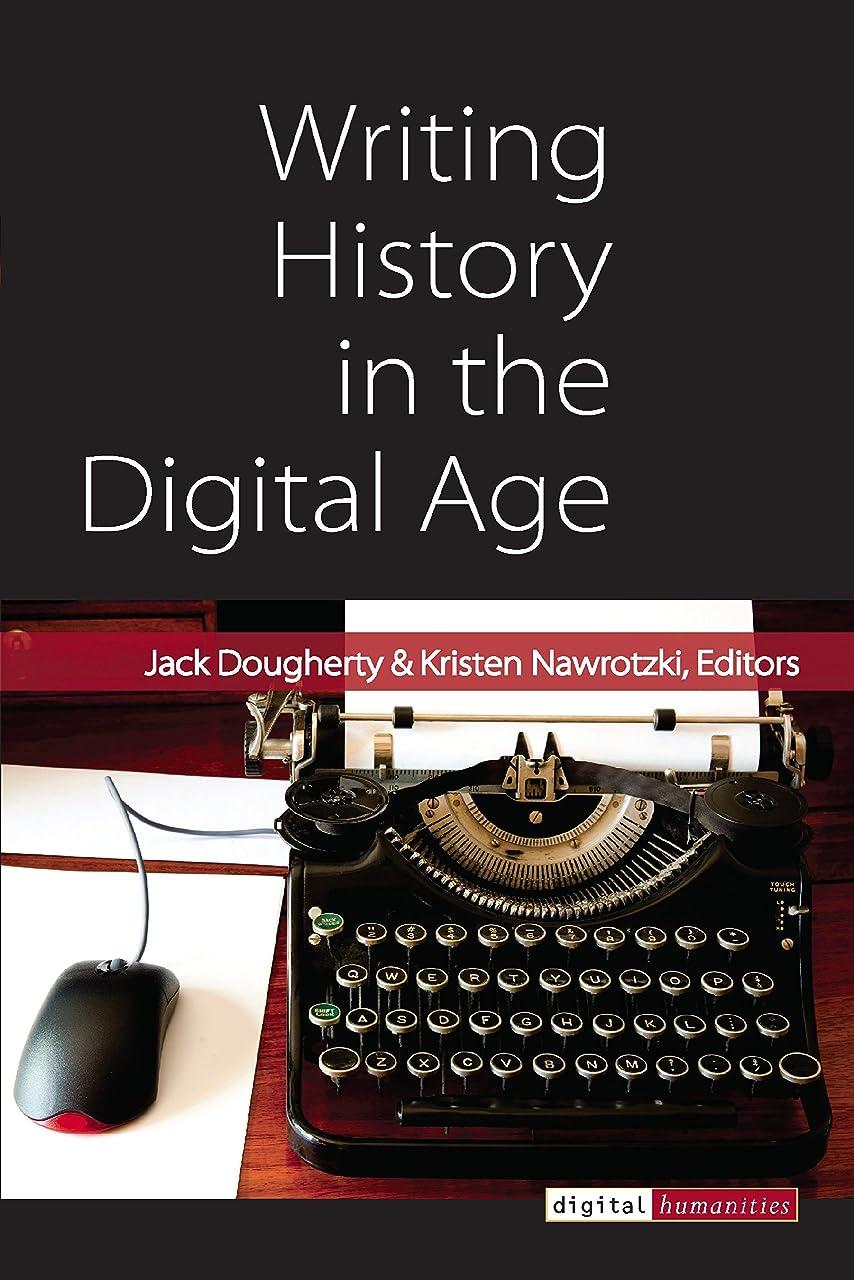 絶壁考慮栄光のWriting History in the Digital Age (Digital Humanities) (English Edition)