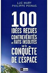 100 idées reçues - Contrevérités et faits insolites sur la conquête de l'espace Format Kindle