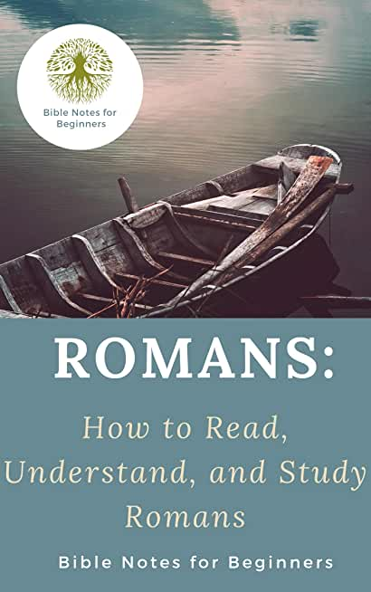 Romans: How to Read, Understand, and Study Romans (English Edition)