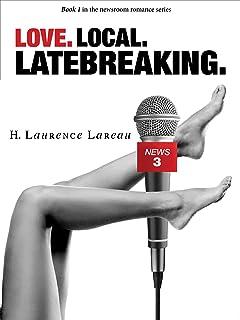 Love. Local. Latebreaking.: Book 1 in the Newsroom Romance series (English Edition)