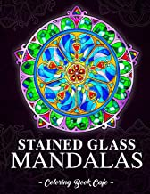 Stained Glass Mandalas: An Adult Coloring Book Featuring the World's Most Beautiful Stained Glass Mandalas for Meditative ...
