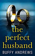 The Perfect Husband: A nail biting gripping psychological thriller