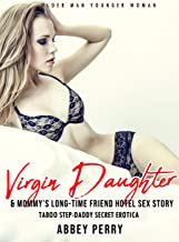 Virgin Daughter & Mommy's Long-Time Friend Hotel Sex Story : Taboo Step-Daddy Secret Erotica (Older Man Younger Woman Book 4)