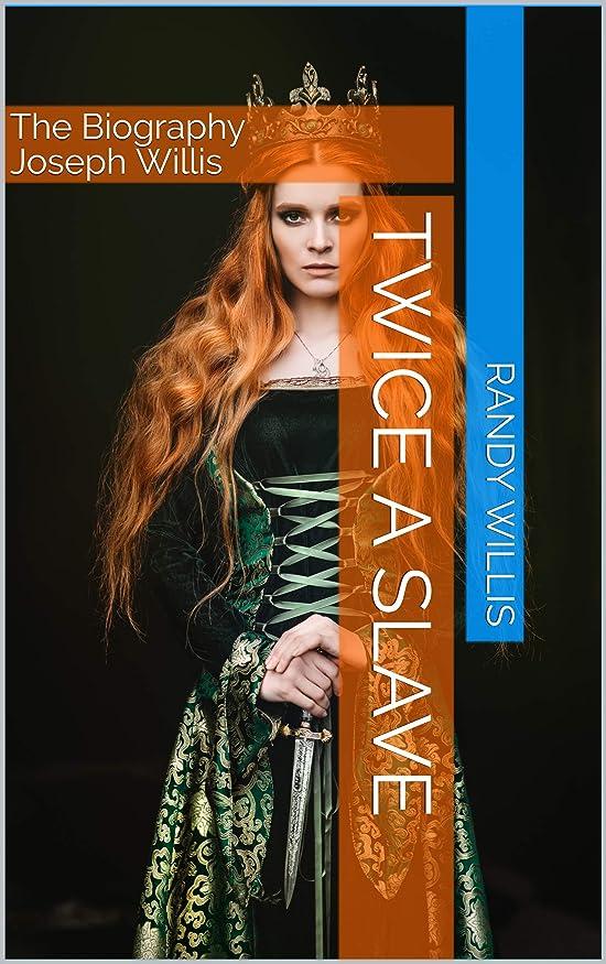 収益多年生スリムTwice a Slave: The Biography Joseph Willis (The Biography of Joseph Willis Book 2) (English Edition)