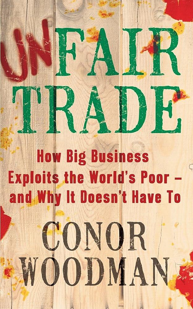 ペグ用量飽和するUnfair Trade: The shocking truth behind 'ethical' business (English Edition)