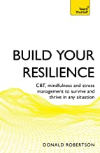 Build Your Resilience: CBT, mindfulness and stress management to survive and thrive in any situation (Teach Yourself) (Eng...