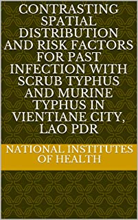 Contrasting Spatial Distribution and Risk Factors for Past Infection with Scrub Typhus and Murine Typhus in Vientiane City, Lao PDR (English Edition)