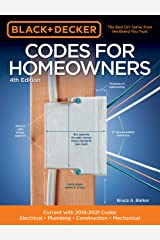 Black & Decker Codes for Homeowners 4th Edition: Current with 2018-2021 Codes - Electrical • Plumbing • Construction • Mechanical (Black & Decker Complete Guide) Paperback