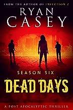 Dead Days: Season Six (Dead Days Zombie Apocalypse Series Book 6)