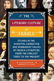 The Literary Culture of France: Studies in the Essential Character and Permanent Values of French Literature from the Earl...