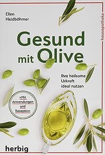Gesund mit Olive: Ihre heilsame Urkraft ideal nutzen