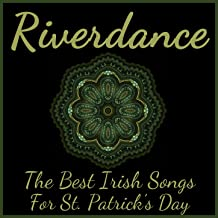 Riverdance: The Best Irish Songs for St. Patrick's Day