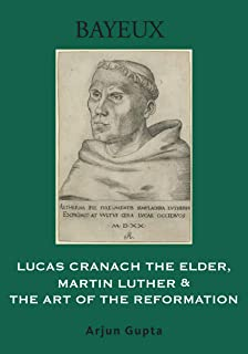 Lucas Cranach the Elder, Martin Luther, and the Art of the Reformation