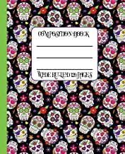 Wide Ruled Composition Book: Pirates and skulls themed notebook cover will be bright and colorful while your work stays neat and organized. Great for ... (Dia de los Muertos Composition Notebooks)