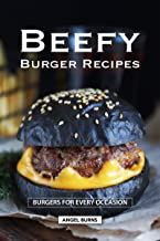 Beefy Burger Recipes: Burgers for Every Occasion