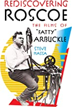 """Rediscovering Roscoe: The Films of """"Fatty"""" Arbuckle"""