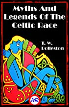 Myths And Legends Of The Celtic Race (Illustrated)