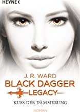 Kuss der Dämmerung - Black Dagger Legacy: Black Dagger Legacy Band 1 - Roman (German Edition)