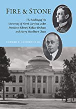 Fire and Stone: The Making of the University of North Carolina under Presidents Edward Kidder Graham and Harry Woodburn Chase (Coates University Leadership Series)