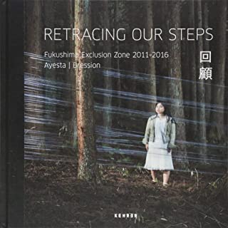 Retracing Our Steps: Fukushima Exclusion Zone 2011 – 2016