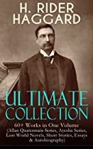 H. RIDER HAGGARD Ultimate Collection: 60+ Works in One Volume: Allan Quatermain Series, Ayesha Series, Lost World Novels, Short Stories, Essays & Autobiography: ... The People of the Mist, The Ghost Kings…