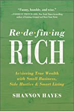 Redefining Rich: Achieving True Wealth with Small Business, Side Hustles, and Smart Living