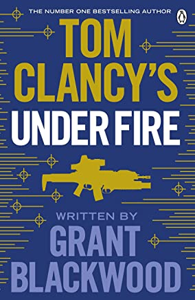 Tom Clancy's Under Fire: INSPIRATION FOR THE THRILLING AMAZON PRIME SERIES JACK RYAN (Jack Ryan Jr Book 5)