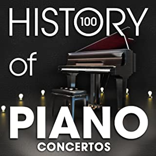 The History of Piano Concertos (100 Famous Songs)