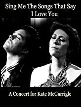 Sing Me The Songs That Say I Love You-A Concert for Kate McGarrigle