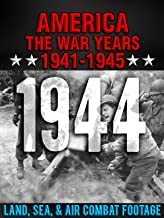 America The War Years 1941-1945: 1944 Land, Sea, Air Combat Footage
