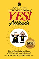 Jeffrey Gitomer's Little Gold Book of YES! Attitude: New Edition, Updated & Revised: How to Find, Build and Keep a YES! Attitude for a Lifetime of SUCCESS ... Little Gold Book Series) (English Edition) eBook Kindle