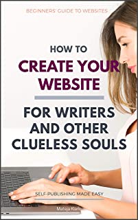 How to Create Your Website: For Writers and Other Clueless Souls (Self-Publishing Made Easy Book 3) (English Edition)