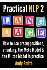 Practical NLP 2: Language: How to use presuppositions, chunking, the Meta Model and the Milton Model in practice Kindle Edition