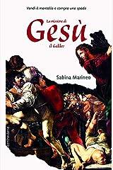 La missione di Gesu il Galileo.: Vendi il mantello e compra una spada. Formato Kindle